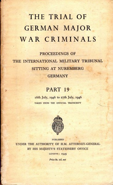 Image for The Trial of the German Major War Criminals : Proceedings of The International Military Tribunal Sitting at Nuremberg, Germany, Part 19, 16th to 27th July 1946