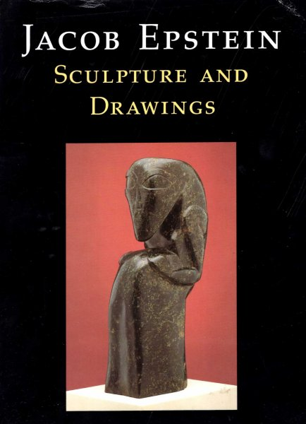 Image for Jacob Epstein : Sculpture and Drawings : Leeds City Art Galleries & Whitechapel Art Gallery