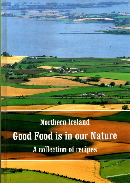 Image for Northern Ireland Good Food is in our Nature - A Collection of Recipes
