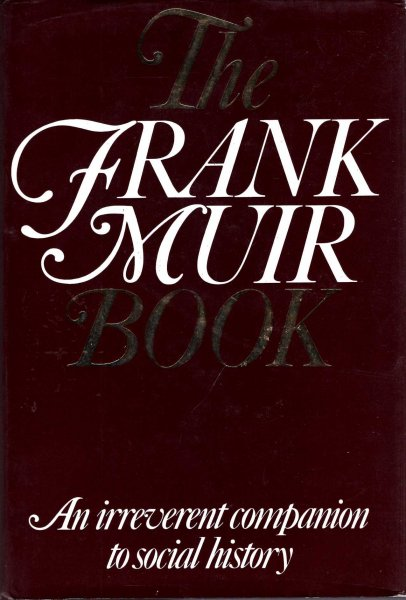Image for The Frank Muir Book : An Irreverent Companion to Social History