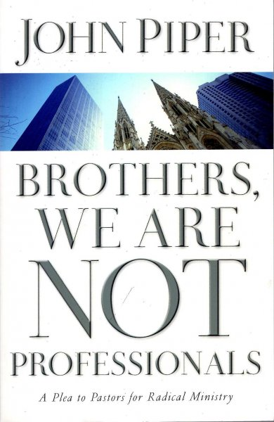 Image for Brothers, We Are Not Professionals: A Plea to Pastors for Radical Ministry