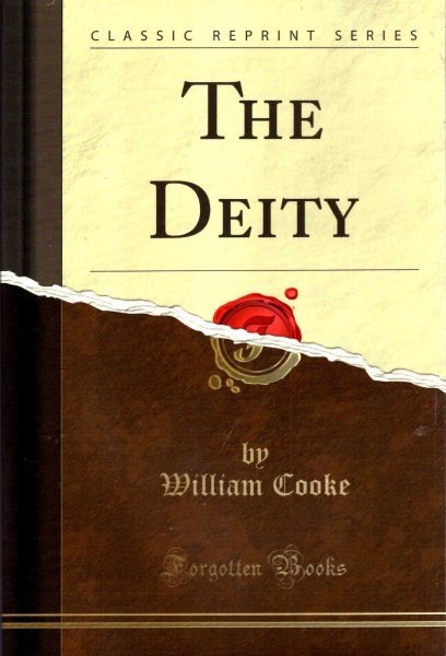 Image for The Deity : An Argument on the Existence, Attributes, and personal Distinctions of the Godhead