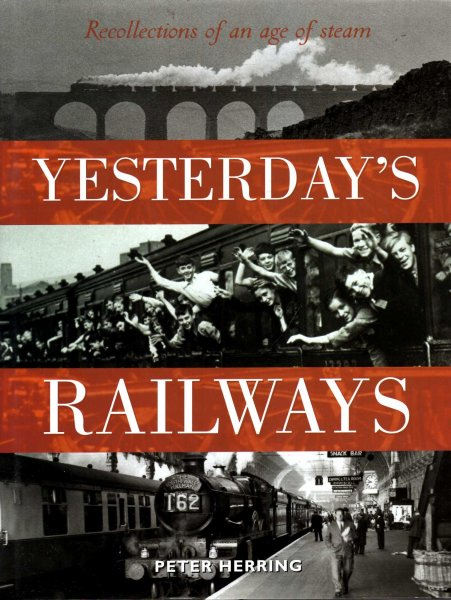 Image for Yesterday's Railways : Recollections of an Age of Steam and the Golden Age of Railways