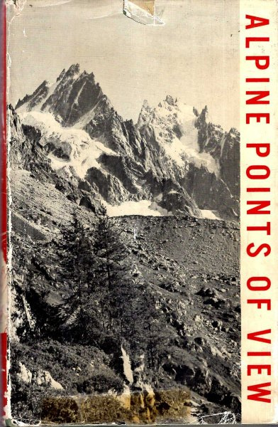 Image for Alpine Points of View or, Contemporary Scenes from the Alps including some observations and opinions of an itinerant alpinist