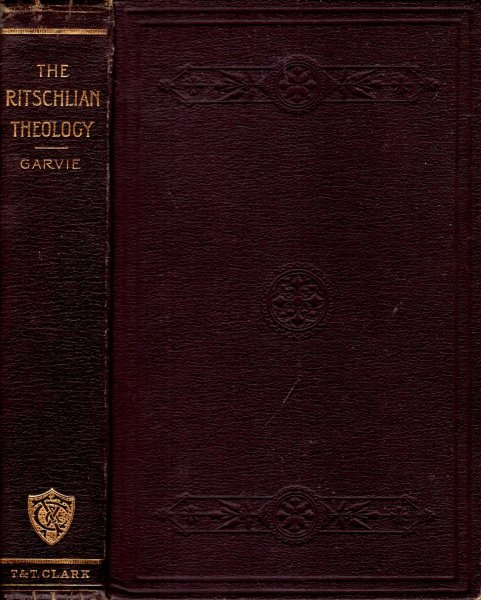 Image for The Ritschilian Theology, critical and constructive : An Exposition and an Estimate