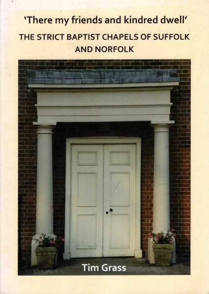 Image for There My Friends and Kind Red Dwell : The Strict Baptist Chapels of Suffolk and Norfolk