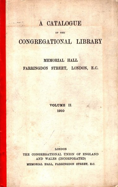 Image for A Catalogue of the Congregational Library, Memorial Hall, Farringdon Street, London, volume II, 1910