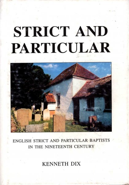Image for Strict and Particular : English Strict and Particular Baptists in the Nineteenth Century