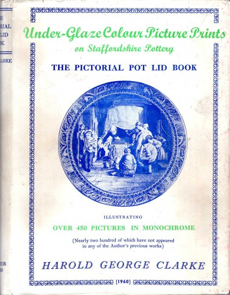 Image for Under-Glaze Colour Pictire Prints on Staffordshire Pottery (the pictorial pot lid Book), an account of their origin....
