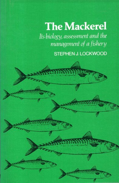 Image for The Mackerel: Its Biology, Assessment and the Management of a Fishery