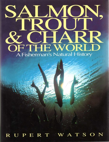 Image for Salmon, Trout and Charr of the World - a fisherman's natural history
