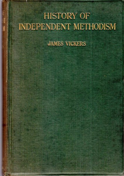 Image for History of Independent Methodism, sketches of worthies, origins of circuits, expositions of principles and polity