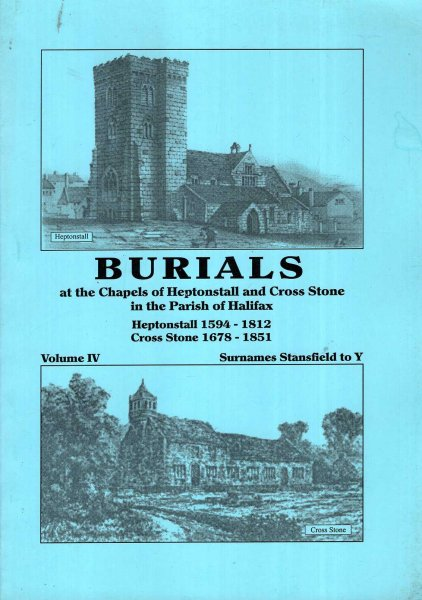 Image for Burials at the Chapels of Heptonstall and Cross Stone in the parish of Halifax volume IV Surnames Stansfied to Y : Heptonstall 1594-1812 : Cross Stone 1678-1851
