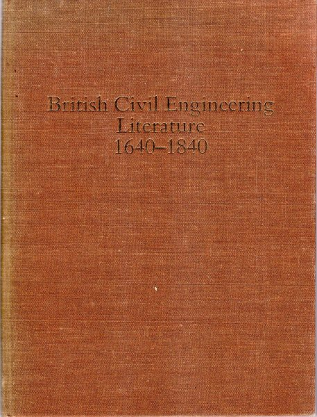 Image for British Civil Engineering 1640-1840: A Bibliography of Contemporary Printed Reports, Plans and Books