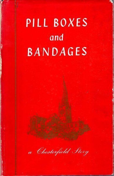 Image for Pill Boxes and Bandages - a documentary biography of the first two generations of Robinsons of Chesterfield 1839-1916