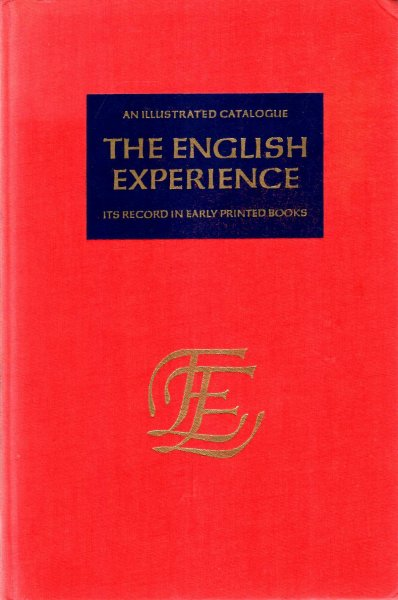 Image for The English Experience : Its Record in Early Printed Books Published in facsimile, a catralogue of the first 143 volumes now out, and a list of forthcoming volumes of the 3rd Group (1969)