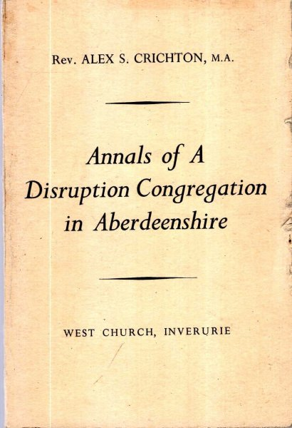 Image for Annals of a Disruption Congregation in Aberdeenshire, being the story of the Inverurie Free Church (now The West Church)