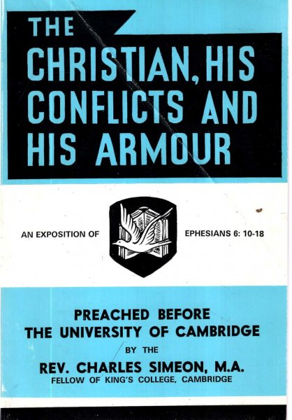 Image for The Christian, His Conflicts and His Armour : an exposition of Ephesians 6: 10-18