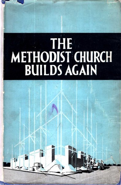 Image for The Methodist Church Builds Again, a consideration of the purpose, principles, and plans for Methodist Church Building