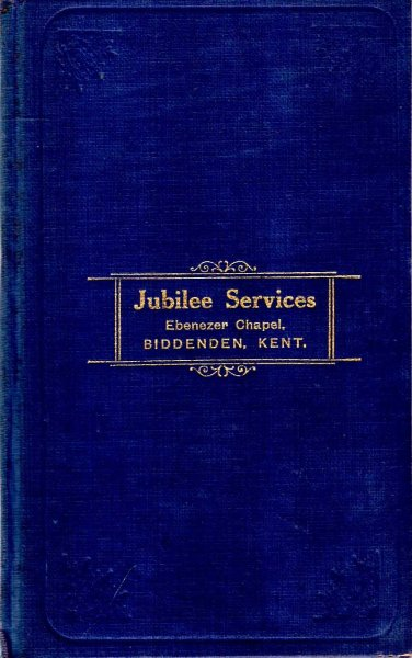 Image for An Account of the Jubilee Services both of the Chapel and of the pastorate of Mr John Kemp held at Ebenezer Strict Baptist Chapel, Bounds Cross, Biddenden, 1930