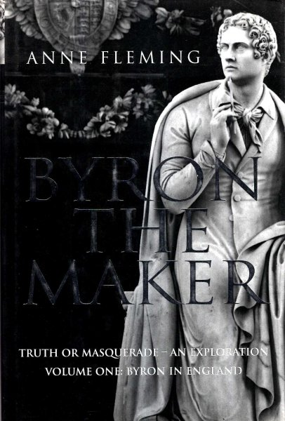 Image for Byron the Maker  Truth or Masquerade - an Exploration, volume one : Byron in England