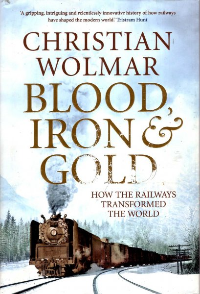 Image for Blood, Iron and Gold : How the Railways Transformed the World