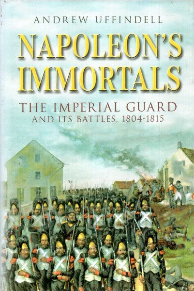 Image for Napoleon's Immortals: The Imperial Guard and it's Battles, 1804-1815