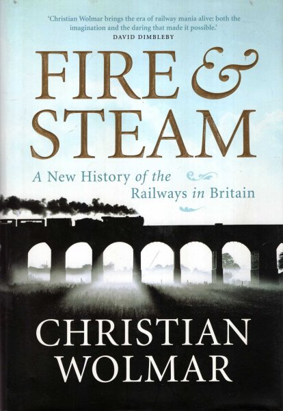 Image for Fire & Steam : How the Railways Transformed Britain