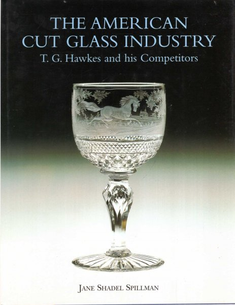 Image for The American Cut Glass Industry : T. G. Hawkes and His Competitors