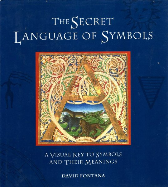 Image for The Secret Language of Symbols : A Visual Key to Symbols and Their Meanings