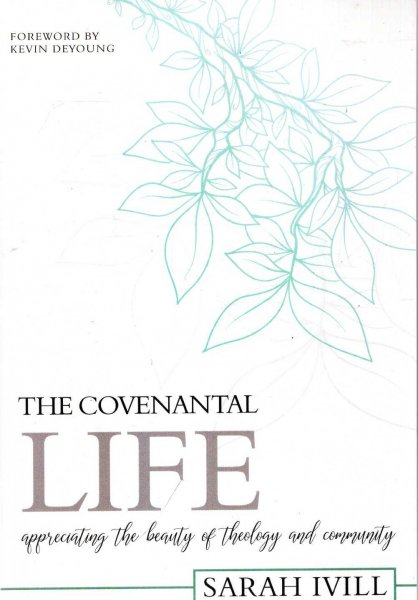 Image for The Covenantal Life : Appreciating the Beauty of Theology and Community
