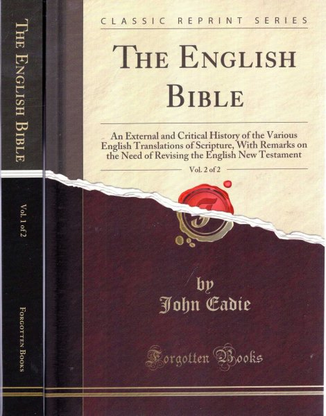 Image for The English Bible : An External and Critical History of the Various English Translations of Scripture, With Remarks on the Need of Revising the English New Testament (two volumes, complete)