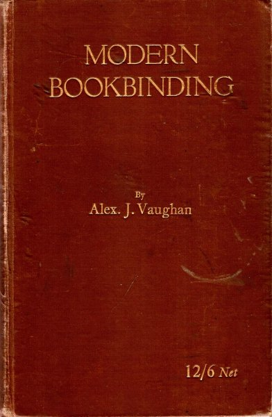 Image for Modern Bookbinding : a treatise covering both letterpress and stationery branches of the trade, with a section on finishing and design