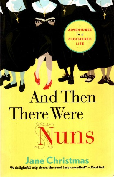 Image for And Then There Were Nuns: Adventures In A Cloistered Life