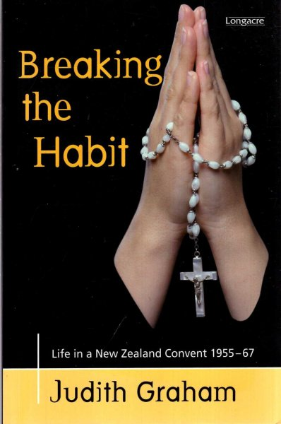 Image for Breaking the Habit, Life in a New Zealand Convent 1955-67