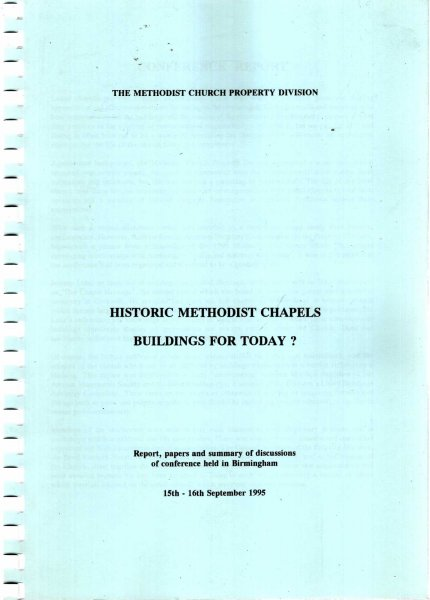 Image for Historic Methodist Chapels : Buildings for Today? Report, papers and summary of discussions of conference held in Birmingham, 15th-16th September 1995