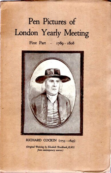 Image for Pen Pictures of London Yearly Meeting 1789-1833, being the Notes of Richard Cockin and James Jenkins /: First Part 1789-1808
