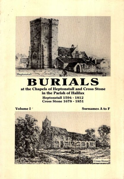 Image for Burials at the Chapels of Heptonstall and Cross Stone in the parish of Halifax volume I Surnames A to F: Heptonstall 1594-1812 : Cross Stone 1678-1851