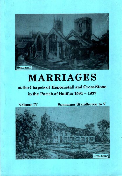 Image for Marriages at the Chapels of Heptonstall and Cross Stone in the parish of Halifax 1594-1837, volume III Surnames K tro Stanclyff