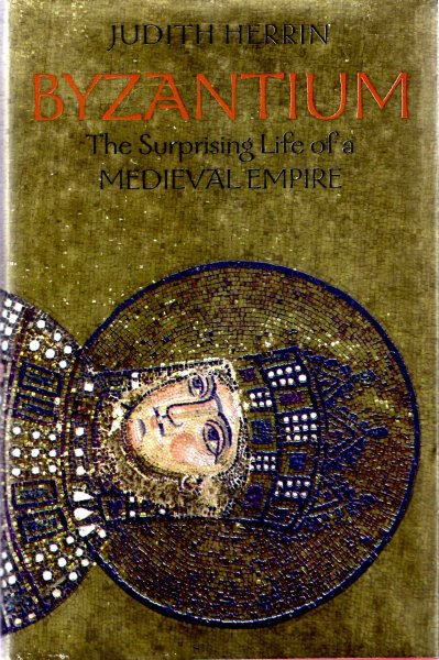 Image for Byzantium - the Surprising Life of a Medieval Empire