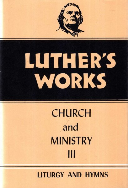 Image for Luther's Works, Volume 41  : Church and Ministry III, Liturgy and Hymns