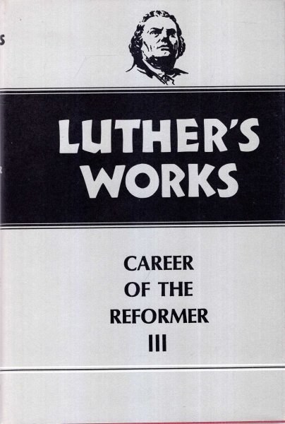 Image for Luther's Works, Volume 33: Career of the Reformer III