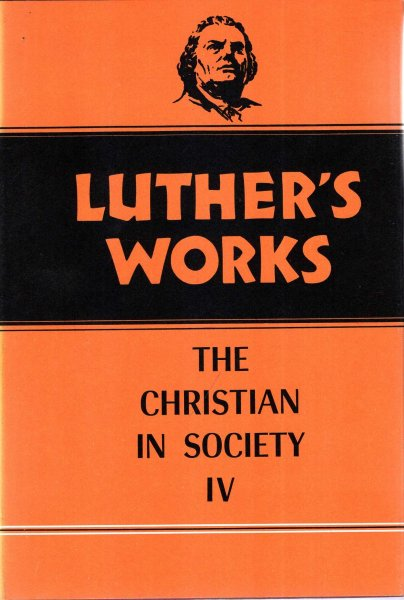 Image for Luther's Works, Volume 47: Christian in Society IV