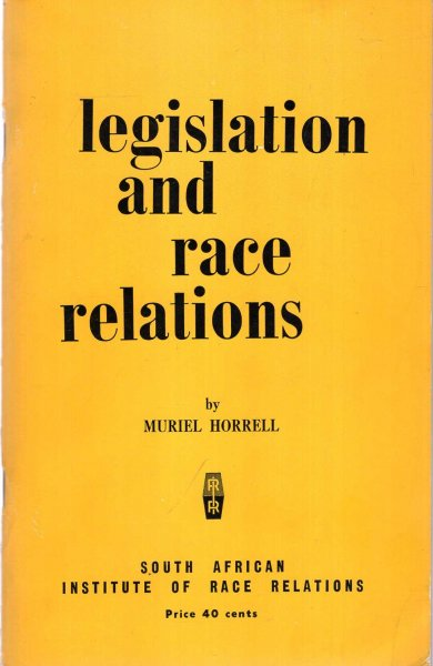Image for Legislation and Race Relations, a summary of the main South African Laws which affect race relationships