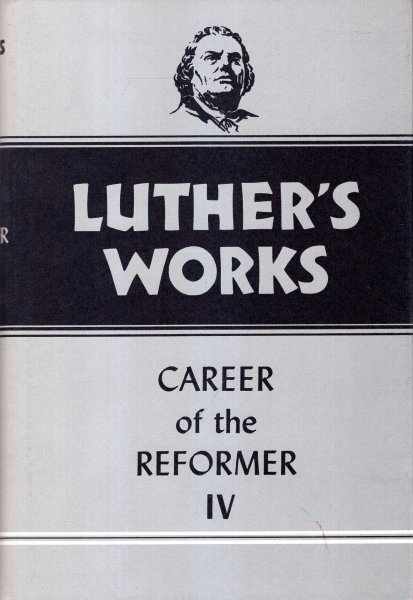 Image for Luther's Works, Volume 34: Career of the Reformer IV