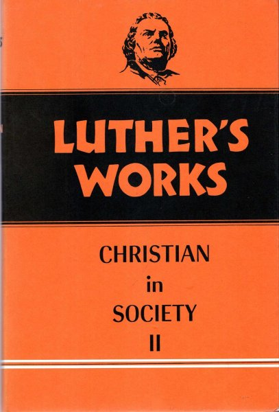 Image for Luther's Works, volume 45 : The Christian in Society II