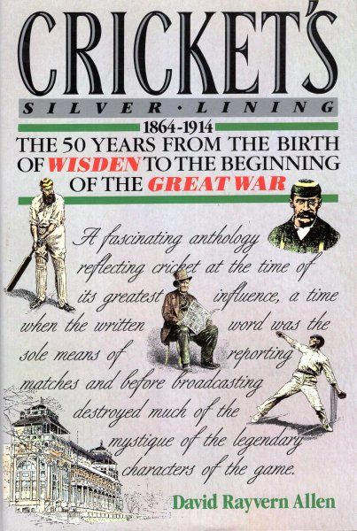 Image for Cricket's Silver Lining : 1864-1914 : The 50 Years from the Birth of Wisden to the Beginnig of The Great War