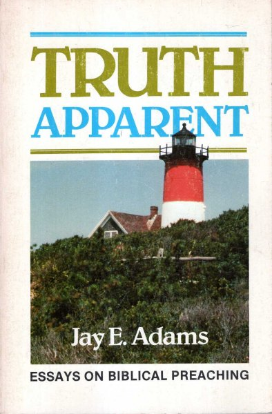 Image for Truth Apparent : Essays on Biblical Preaching