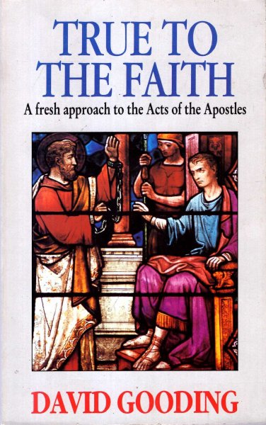 Image for True to the Faith - a fresh approach to the Acts of the Apostles