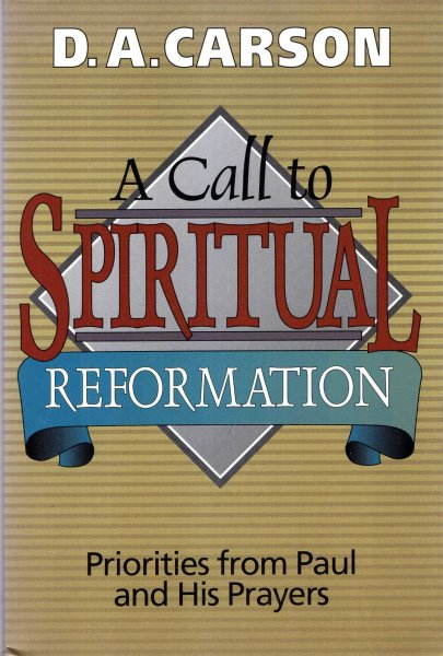 Image for A Call to Spiritual Reformation : Priorities from Paul and His Prayers